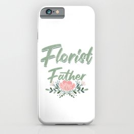The Best Florist And Even Best Father Flowers Gardener Gift iPhone Case
