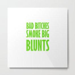 Bad Bitches smoke big blunts   Weed gift idea Metal Print