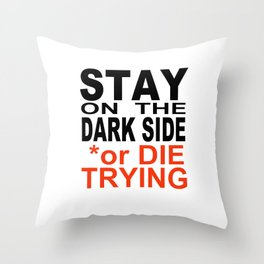 STAY on the DARK SIDE or DIE TRYING Throw Pillow