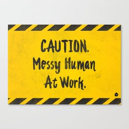 CAUTION. Messy Human At Work Canvas Print