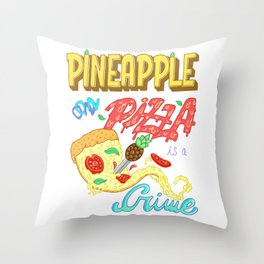Pineapple on pizza is a crime Throw Pillow