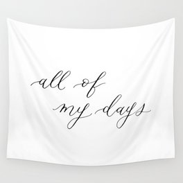 All of my days calligraphy Wall Tapestry