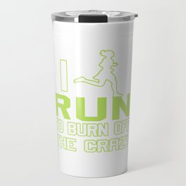 I RUN TO BURN OFF THE CRAZY Travel Mug