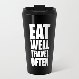 Eat well travel often... Inspirational Quote Travel Mug