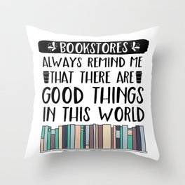 Bookstores Always Remind Me That There Are Good Things In This World (V2) Throw Pillow
