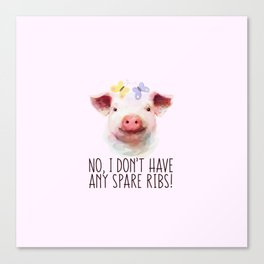 Vegan Statement No I don't Have Any Spare Ribs Canvas Print