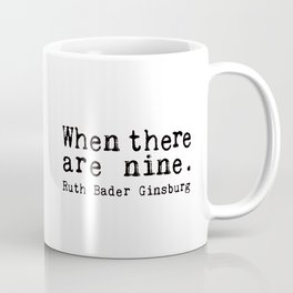 when there are nine. Coffee Mug