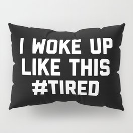 Woke Up Tired Funny Quote Pillow Sham