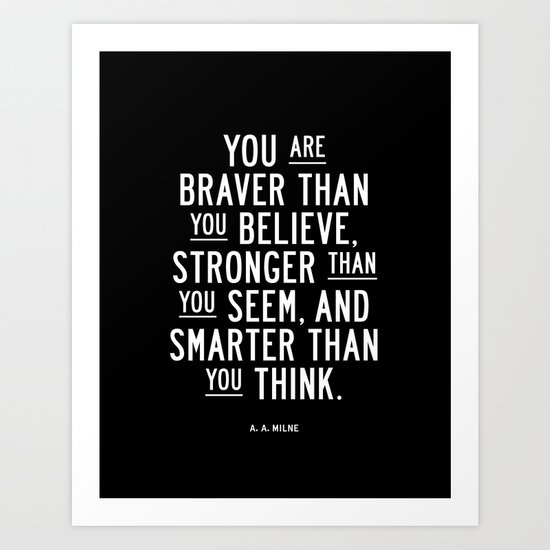 You Are Braver Than You Believe black and white monochrome typography poster design bedroom wall art by themotivatedtype