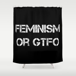 Feminism or GTFO (white on black) Shower Curtain