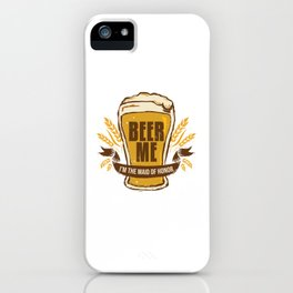 Maid of Honor Gift Bachelorette Party Funny Beer Me Wedding Engagement Present iPhone Case