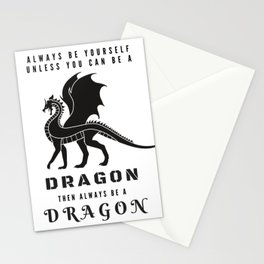 Always Be Yourself Unless You Can Be A Dragon Stationery Cards