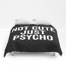 Not Cute Just Psycho Funny Quote Comforters