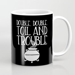 Double, Double, Toil and Trouble (Black and White inverted) Coffee Mug