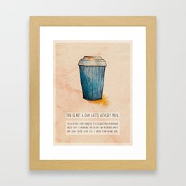 THIS IS NOT A CHAI LATTE WITH SOY MILK. Framed Art Print