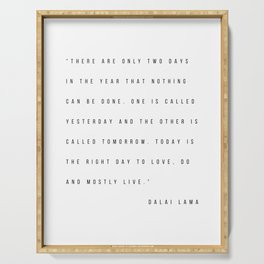 There Are Only Two Days In the Year That Nothing Can be Done. One Is Called Yesterday... -Dalai Lama Serving Tray