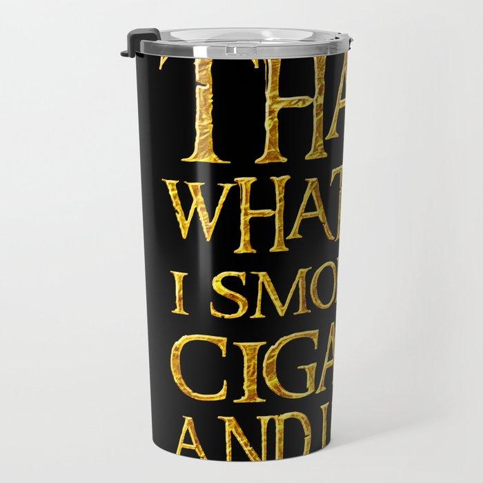 That's What I Do I Smoke Cigars and I Know Things Funny Tee Travel Mug