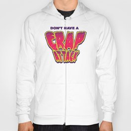 Don't Have a Crap Attack Hoody