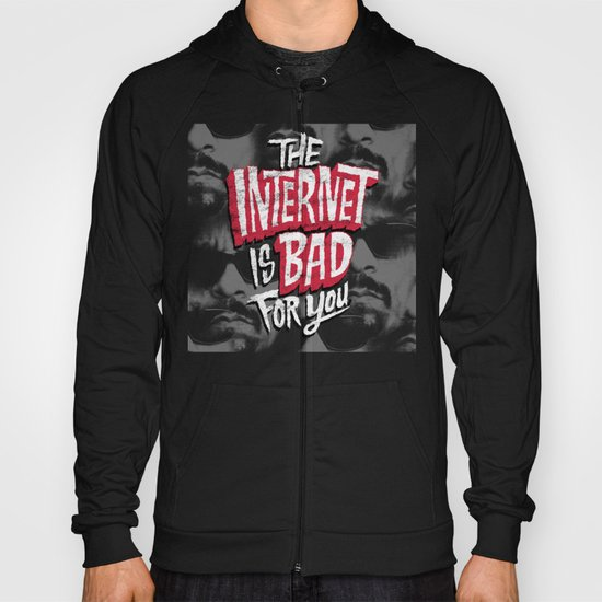 The Internet is Bad for You Hoody