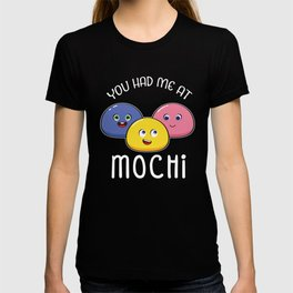 Funny Japanese Dessert You Had Me At Mochi graphic T-shirt