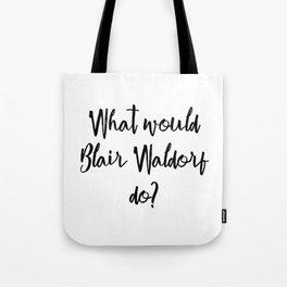 What would Blair Waldorf do? Tote Bag