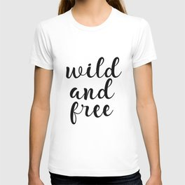 Wild And Free, Inspirational Quote, Motivational Quote, Typography Quote, Printable Wall Art, Gift T-shirt