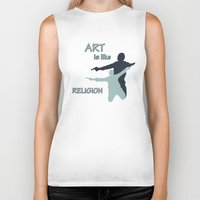 religion Biker Tanks featuring Art is like Religion by Arts and Herbs
