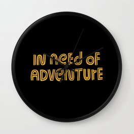 In Need of Adventure Wall Clock