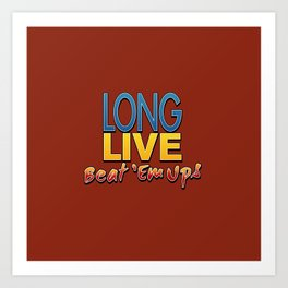 Long Live Beat 'Em Ups! Art Print