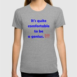 It's quite comfortable to be a genius T-shirt
