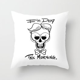 I'm Dead This Morning Throw Pillow