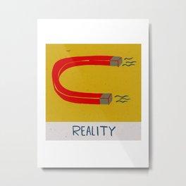Reality Metal Print