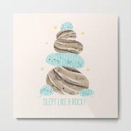 Slept Like A Rock! Metal Print