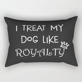 I Treat My Dog Like Royalty Rectangular Pillow