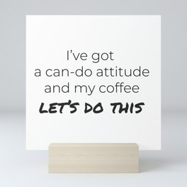 Coffee and a Can-Do Attitude Mini Art Print