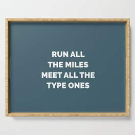 Run All the Miles, Meet All the Type Ones Serving Tray