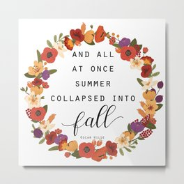And All At Once Summer Collapsed Into Fall Metal Print