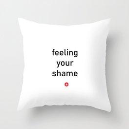 feeling your shame Throw Pillow