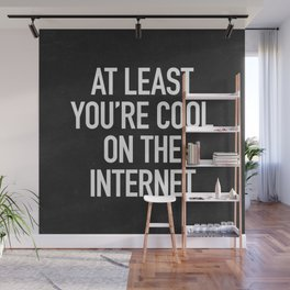 At Least You're Cool on the Internet Wall Mural