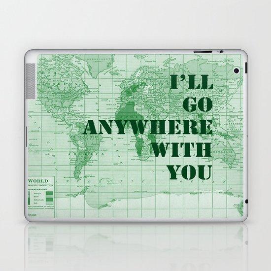 I'll Go Anywhere With You Laptop & iPad Skin