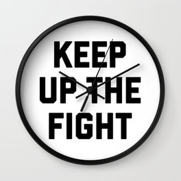 keep up the fight Wall Clock