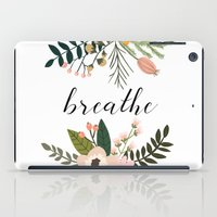 breathe iPad Cases featuring Breathe by Indulge My Heart