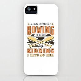 Funny Rowing GIft A Day Without Rowing Is Like... iPhone Case