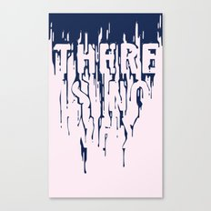 There Is No Why Canvas Print
