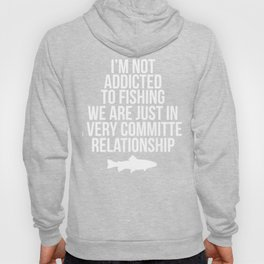 Not Addicted to Fishing Committed Relationship T-Shirt Hoody