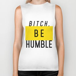 Bitch, be humble Biker Tank