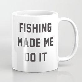 Fishing Made Me Do It Quotes Coffee Mug