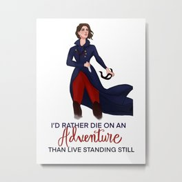 Lila Bard. I'd Rather Die on Adventure than Live Standing Still Metal Print