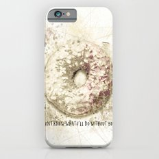 I Donut Know What I'll Do Without You Slim Case iPhone 6s