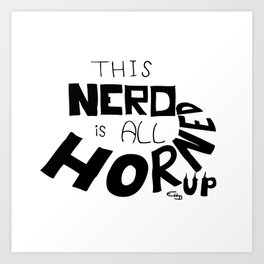 This Nerd is all Horned Up Art Print